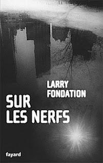 http://polars.pourpres.net/img/uploads/sur_les_nerfs_larry_fondation_fayard.jpg